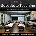50 Things to Know About Substitute Teaching: Tips and Tricks for the Successful Substitute | 50 Things To Know,Cassandra Carroll