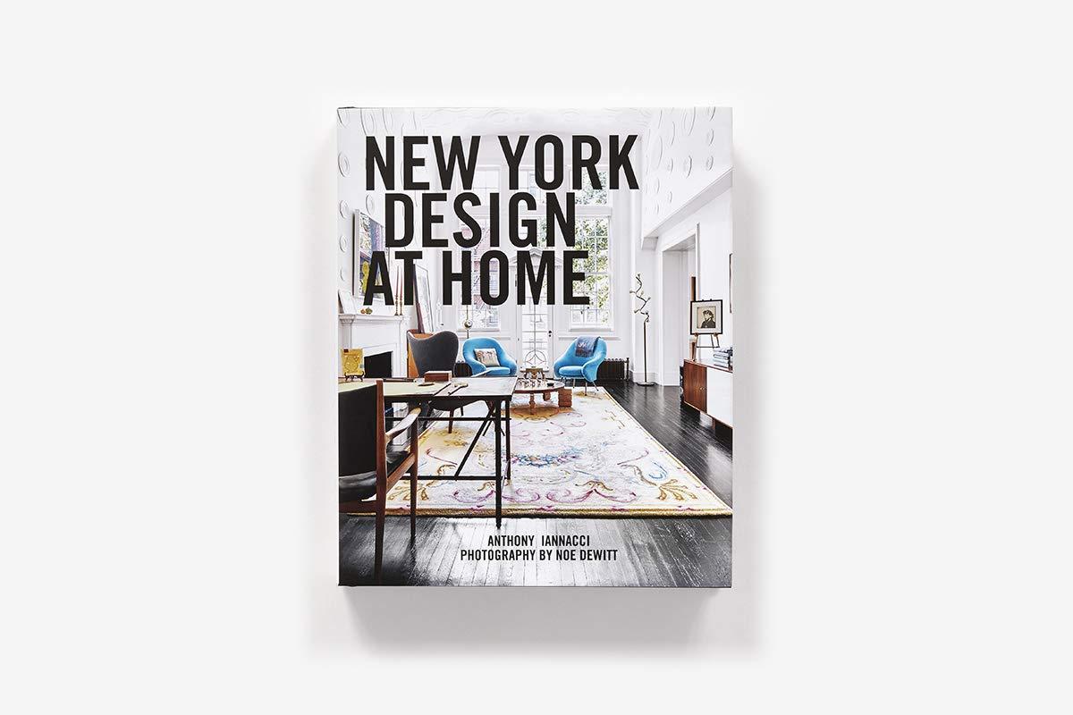 New York Design At Home Iannacci Anthony Dewitt Noe 9781419734465 Amazon Com Books