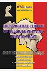 The Spiritual Climate of Belgium: why and how to pray? Kindle Edition