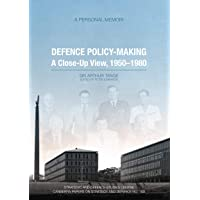 Defence Policy-Making A Close-Up View, 1950-1980: A Personal Memoir