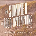 The Summer of Good Intentions Audiobook by Wendy Francis Narrated by Marguerite Gavin