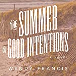 The Summer of Good Intentions   Wendy Francis
