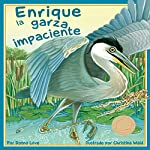 Enrique la garza impaciente [Henry the Impatient Heron] | Donna Love