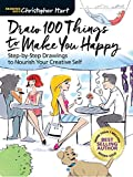 Draw 100 Things to Make You Happy: Step-by-Step Drawings to Nourish Your Creative Self