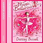Delphie and the Magic Ballet Shoes: Magic Ballerina Series | Darcey Bussell