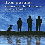 Los perales tienen la flor blanca [The Pears Have the White Flower] | Gerbrand Bakker