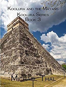 Koolura and the Mayans (Koolura series Book 3) by [Thal, Michael]