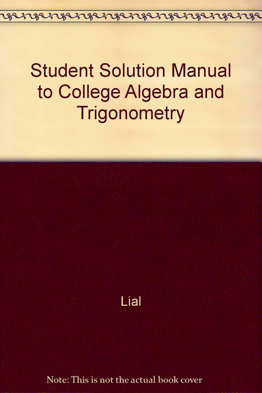 College Algebra and Trigonometry: Student's Solutions Manual: Gerald  Krusinski, Abby Tanenbaum, Sandra Morris, August Zarcone, John Sullivan:  9780673983381: ...