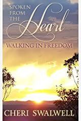 Spoken from the Heart: Walking in Freedom Kindle Edition