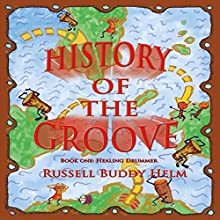 History of the Groove: Healing Drummer: Personal Stories of Drumming and Rhythmic Inspiration Audiobook by Russell Buddy Helm Narrated by Russell Buddy Helm