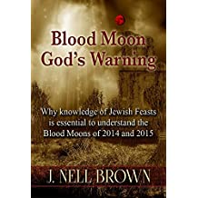 Blood Moon God's Warning: Jewish Feasts and the Blood Moons