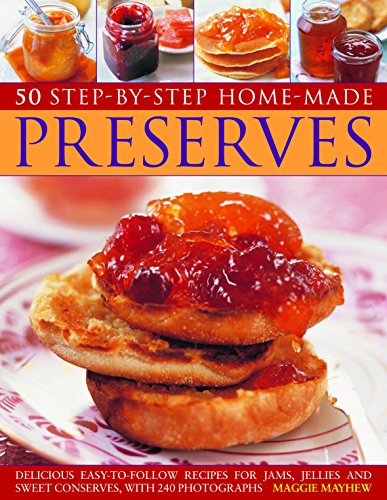 50 Step by Step Homemade Preserves: Delicious, Easy-To-Follow Recipes For Jams, Jellies And Sweet Conserves, With 240 Photographs by Maggie Mayhew