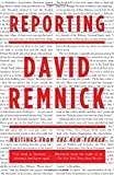 David Remnick is a writer with a rare gift for making readers understand the hearts and minds of our public figures. Whether it's the decline and fall of Mike Tyson, Al Gore's struggle to move forward after his loss in the 2000 election, or V...