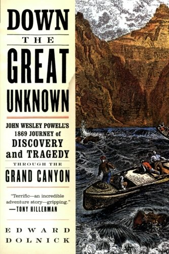 Down the Great Unknown: John Wesley Powell's 1869 Journey of Discovery and Tragedy Through the Grand Canyon (Best Description Of The Grand Canyon)