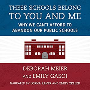 Download audiobook These Schools Belong to You and Me: Why We Can't Afford to Abandon Our Public Schools