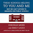 These Schools Belong to You and Me: Why We Can't Afford to Abandon Our Public Schools Hörbuch von Deborah Meier, Emily Gasoi Gesprochen von: Lorna Raver, Emily Zeller
