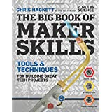 The Big Book of Maker Skills (Popular Science): Tools & Techniques for Building Great Tech Projects