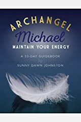 Archangel Michael: Maintain Your Energy: A 33-Day Guidebook Kindle Edition