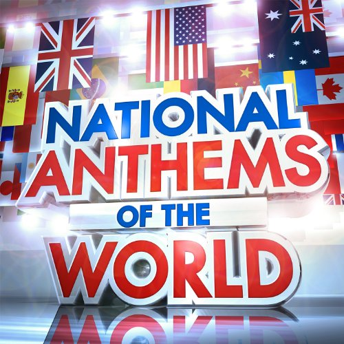 National Anthems of the World - The Worlds Greatest National (National Anthem)