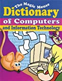 The Magic Mouse Dictionary of Computers and Information Technology, Chris Ward-Johnson, 0766022641