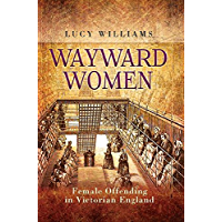 Wayward Women: Female Offending in Victorian England