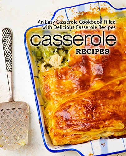 Casserole Recipes: An Easy Casserole Cookbook Filled with Delicious Casserole Recipes by [Press, BookSumo]