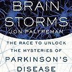 Brain Storms: The Race to Unlock the Mysteries of Parkinson's Disease | Jon Palfreman