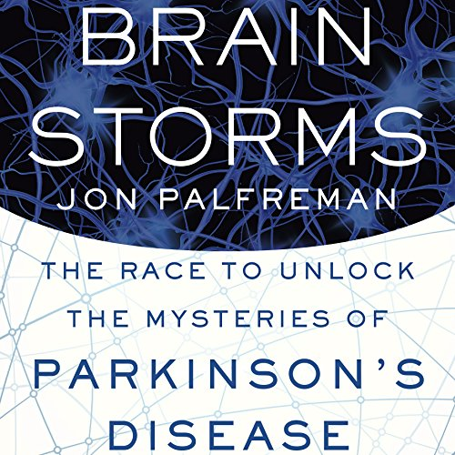 Brain Storms: The Race to Unlock the Mysteries of Parkinson's Disease cover