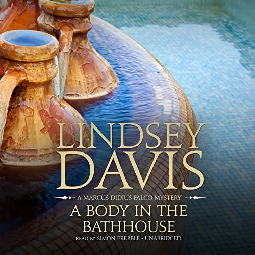 A Body in the Bathhouse: A Marcus Didius Falco Mystery, Book 13