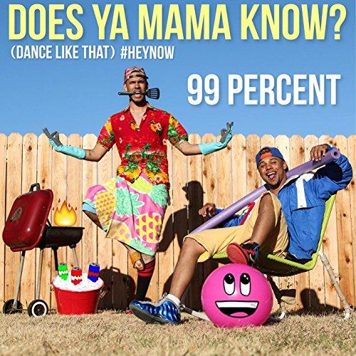 Does Ya Mama Know? (Dance Like That) #Heynow