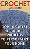 Crochet: Top 10 Cutest Crochet Projects To Personalize Your Home