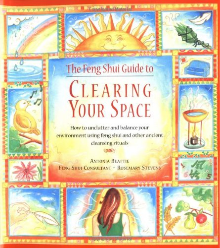 The Feng Shui Guide to Clearing Your Space: How to Unclutter and Balance Your Environment Using Feng Shui and Other Anci