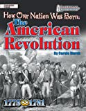 How Our Nation Was Born: the American Revolution, Carole Marsh, 0635023482
