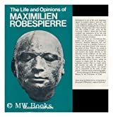 Life and Opinions of Maximilian Robespierre