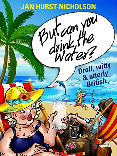 Book cover image for But Can You Drink The Water? (Droll, witty, and utterly British)