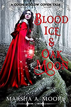 Blood Ice & Oak Moon: A Coon Hollow Coven Tale (Coon Hollow Coven Tales Book 3) by [Moore, Marsha A.]