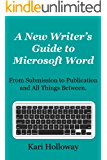 A New Writer's Guide to Microsoft Word: From submission to publication and all things between.