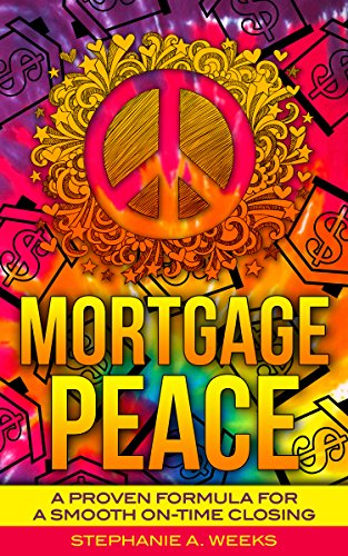 Mortgage Peace: A Proven Formula for a Smooth On-Time Closing