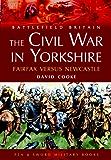 Civil War in Yorkshire: Fairfax Versus Newcastle (Battlefield Britain)