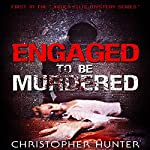 Engaged To Be Murdered: The James Ellis Mystery Series | Christopher Hunter