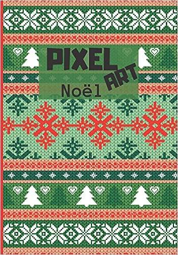 Amazon Fr Pixel Art Noel Cahier De Pixel Art Contient 100 Pages Vierges A Petits Carreaux Pour Vos Dessins Papier De Qualite Expert Elodie Livres