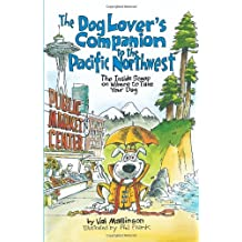 The Dog Lover's Companion to the Pacific Northwest: The Inside Scoop on Where to Take Your Dog (Dog Lover's Companion Guides)