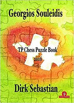 Georgios Souleidis & Dirk Sebastien_TP Chess Puzzle book 61n+GYXKRPL._SY344_BO1,204,203,200_