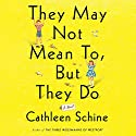 They May Not Mean To, But They Do: A Novel Audiobook by Cathleen Schine Narrated by Cynthia Darlow