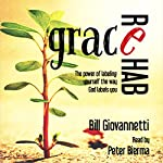 Grace Rehab: The Power of Labeling Yourself the Way God Labels You | Bill Giovannetti