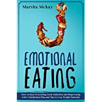 Emotional Eating: How to Beat Overeating, Food Addiction and Binge Eating with a...