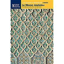 Le Maroc Andalou: À La Découverte d'Un Art de Vivre