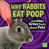 Why Rabbits Eat Poop and Other Gross Facts about Pets (Gross Me Out)