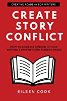 Create Story Conflict: How to increase tension in your writing & keep readers turning pages (Creative Academy Guides for…