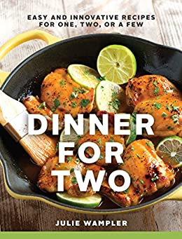 Dinner for Two: Easy and Innovative Recipes for One, Two, or a Few by [Wampler, Julie]